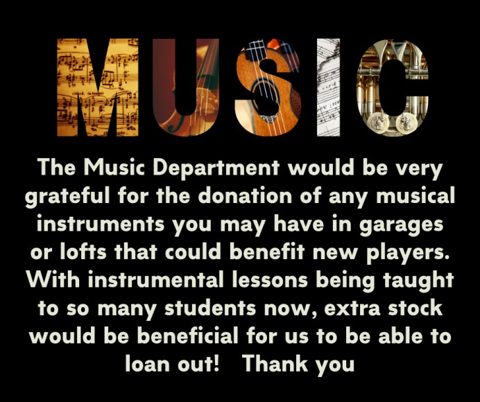 The Music Department would be very grateful for the donation of any musical instruments. (1)